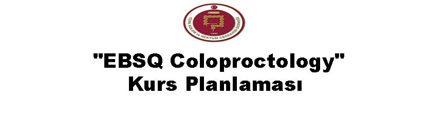 """EBSQ Coloproctology"" Kurs Planlaması"