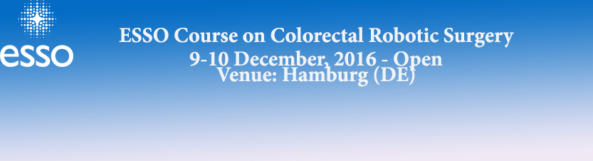 ESSO Course on Colorectal Robotic Surgery 9-10 December, 2016 - Open Venue: Hamburg (DE)