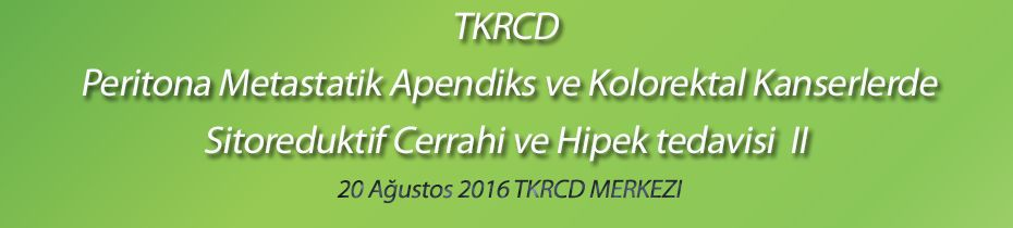 Peritona Metastatik Apendiks ve Kolorektal Kanserlerde Sitoredüktif Cerrahi ve Hipek tedavisi II