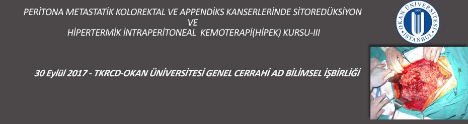 PERİTONA METASTATİK KOLOREKTAL VE APPENDİKS KANSERLERİNDE SİTOREDÜKSİYON VE HİPERTERMİK İNTRAPERİTONEAL KEMOTERAPİ(HİPEK) KURSU-III